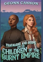 Trafalgar and Boone and the Children of the Burnt Empire