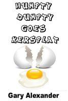 Humpty Dumpty Goes Kersplat!