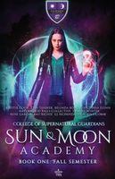 Sun and Moon Academy Book One: Fall Semester