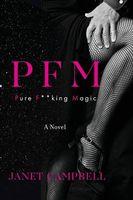 PFM: Pure F**king Magic