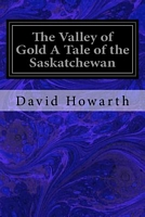 The Valley of Gold a Tale of the Saskatchewan