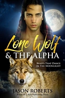 Lone Wolf & the Alpha - Beasts That Dance in the Moonlight