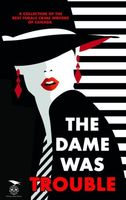 The Dame Was Trouble