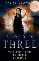 The Toil and Trouble Trilogy, Book Three