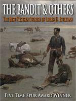 The Bandit & Others: The Best Western Stories of Loren D. Estleman