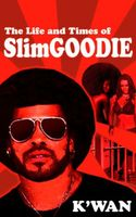 The Life & Times of Slim Goodie