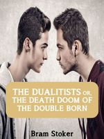 THE DUALITISTS OR, THE DEATH DOOM OF THE DOUBLE BORN