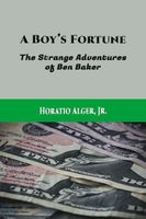 A Boy's Fortune; or, The Strange Adventures of Ben Baker