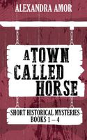 A Town Called Horse Short Historical Mysteries