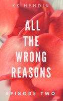 All The Wrong Reasons: Episode Two