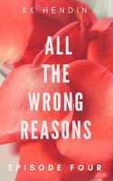 All The Wrong Reasons: Episode Four