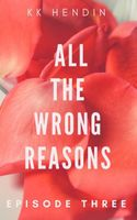 All The Wrong Reasons: Episode Three