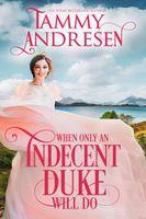 When Only an Indecent Duke Will Do