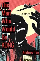 The Man Who Would Be Kong