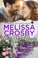 Love Me Maybe - A Willow Oaks Sweet Romance