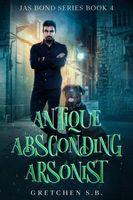 Antique Absconding Arsonist